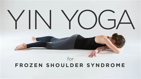 Please remember to hold the pose for as long as it is comfortable. Yin Yoga for Frozen Shoulder Syndrome | Yoga International