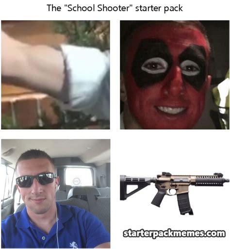 School Shooter Memes - the best of starter pack memes 187 home