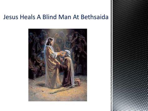 Jesus Heals A Blind Man At Bethsaida Powerpoint