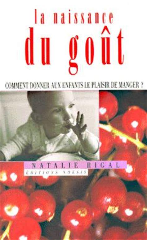 livre la naissance du go 251 t comment donner aux enfants le plaisir de manger natalie rigal