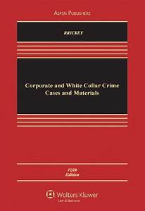 Corporate and White Collar Crime: Cases and Materials ...