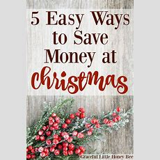 5 Easy Ways To Save Money At Christmas  Graceful Little Honey Bee
