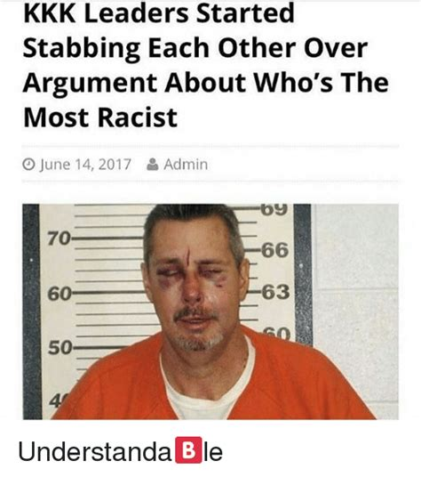Most Racist Memes - kkk leaders started stabbing each other over argument about who s the most racist o june 14 2017