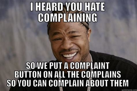 We Heard You Like Complaining