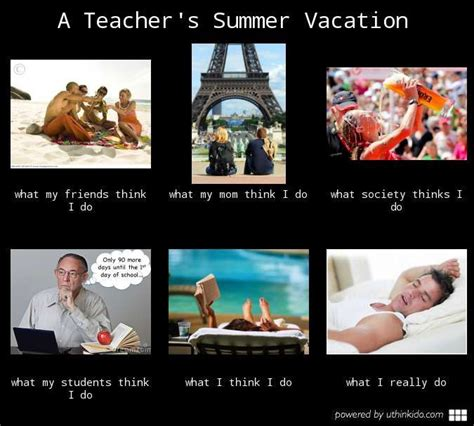 Teacher Summer Meme - a teacher s summer vacation what people think i do what i really do meme image uthinkido com