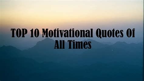 Top Inspirational Quote by Top 10 Motivational Quotes Of All Times