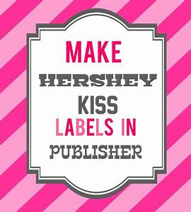 how to make hershey kiss labels in publisher With free hershey kisses labels template