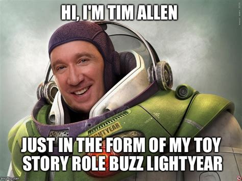 Buzz Meme - tim allen in the live action version of his toy story role as buzz lightyear imgflip