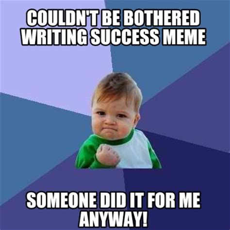 Success Meme Generator - meme creator couldn t be bothered writing success meme someone did it for me anyway meme