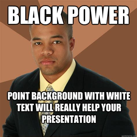 Black Power Memes - black power point background with white text will really help your presentation successful