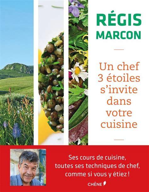 un chef dans votre cuisine livre régis marcon un chef 3 étoiles s 39 invite dans votre