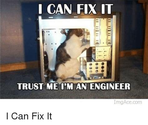 Fix It Meme - i can fix it trust me i m an engineer imagacecom i can fix it engineering meme on sizzle