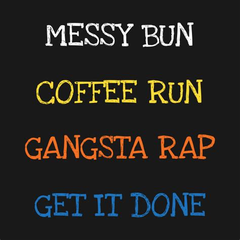 We would like to show you a description here but the site won't allow us. Messy Bun Coffee Run Gangsta Rap Get It Done - Messy Bun ...