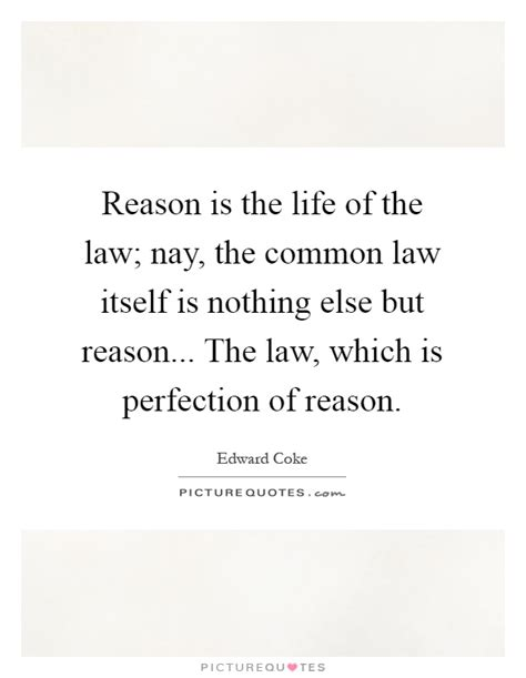 Reason Is The Life Of The Law; Nay, The Common Law Itself