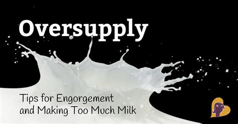 Oversupply Tips For Engorgement And Making Too Much Milk