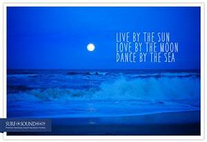 Live By The Sun  Love By The Moon  Dance By The Sea  Sea