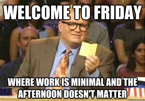 Friday Work Meme - image result for work productivity on friday meme meme friday pinterest friday meme
