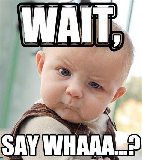 Say What Meme - the road to micaiah wait say whaaaa aka loa baby