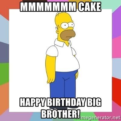 Happy Birthday Brother Meme - mmmmmmm cake happy birthday big brother homer simpson meme generator