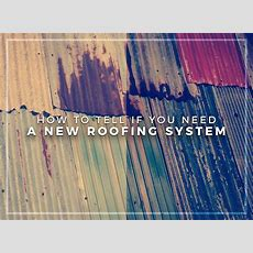How To Tell If You Need A New Roofing System
