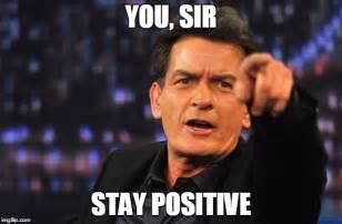 Charlie Sheen Stay Positive Meme