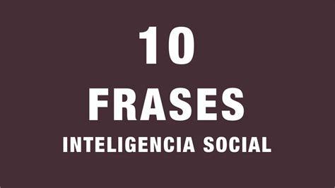 10 frases sobre inteligencia social citas c 233 lebres