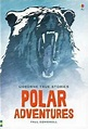 True Stories of Polar Adventure by Paul Dowswell (English ...