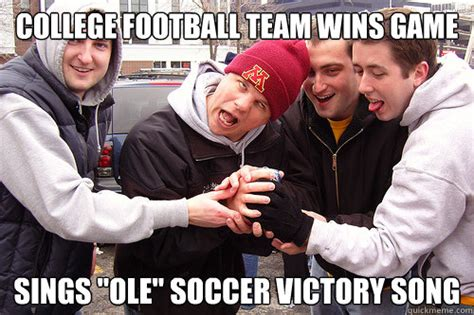 Drunk College Student Meme - college football team wins game sings quot ole quot soccer victory song drunk college football fan