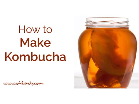 How To Make Kombucha Tea At Home  Oh Lardy