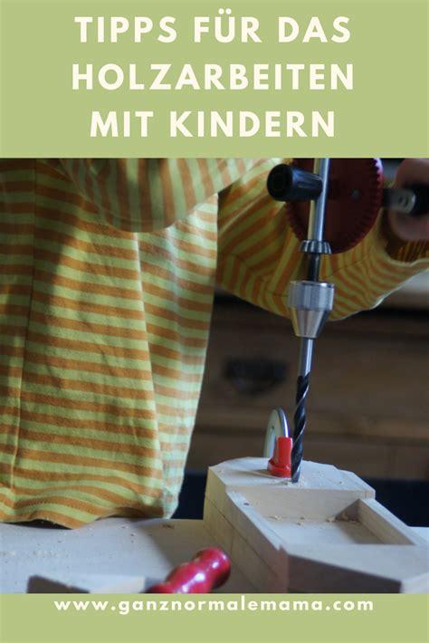 werken mit holz anleitungen tipps f 252 r das holzarbeiten mit kindern basteln kreativ selbermachen mit kindern kinder