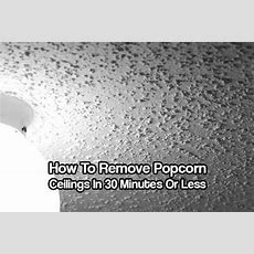 How To Remove Popcorn Ceilings In 30 Minutes Or Less See