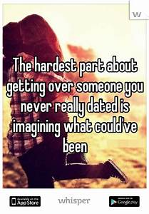 The hardest part about getting over someone you never ...