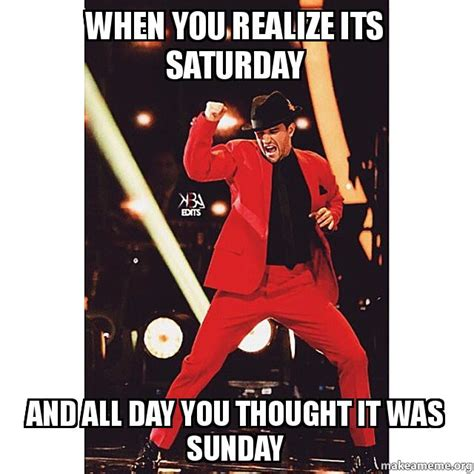 It S Saturday Meme - when you realize its saturday and all day you thought it was sunday make a meme