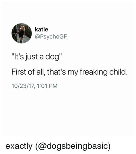 First Of All Memes - katie t s just a dog first of all that s my freaking child 102317101 pm exactly meme on sizzle