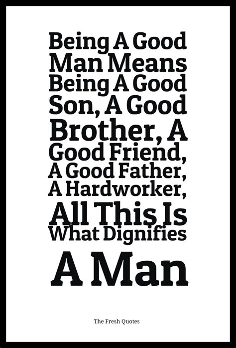 Being A Good Man Means Being A Good Son, A Good Brother, A. Ultimate Adventure Quotes. Heartbreak Valentines Day Quotes. Adventure Time Quotes Tumblr. Family Quotes Scrapbooking. Inspirational Quotes Meme. Movie Quotes For Wedding Vows. Girlfriend And Boyfriend Quotes When Fighting. Book Quotes Sarah Dessen