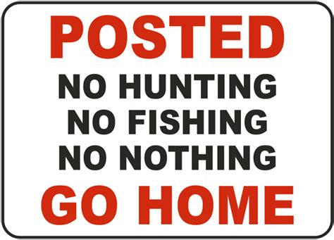 Posted No Nothing Go Home Sign F7836