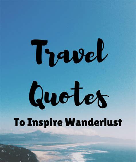 travel quotes  inspire wanderlust  travel