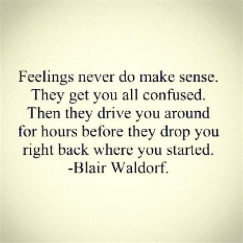 Feeling Quotes Feelings Never Do Make Sense They Get You All Confused