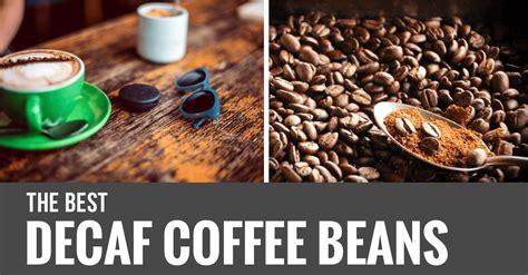 The 10 Best Decaf Coffee Beans Of 2018 [reviews + Top Illy Coffee On Sale Ground Medium Roast Jeddah Istanbul Venetian Y3.2 Machine X7 Kathmandu