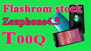 Flash Rom Stock Zenphone 4 5 T00q B U1eb1ng Asus Flash Tool Ok