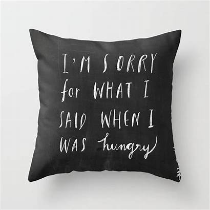 Sorry Quote Said Hungry Am Pillow Throw