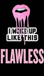 I woke up like this - FLAWLESS on We Heart It
