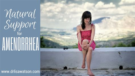 Natural Support For Amenorrhea Dr Lisa Watson