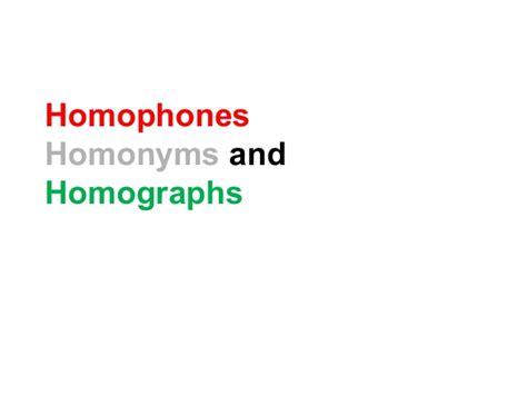 Homophones, Homonyms And Homographs