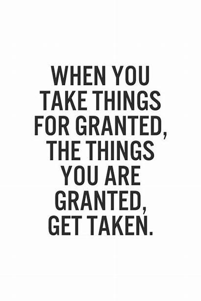 Granted Quotes Taking Take Things Quotesgram Sayings