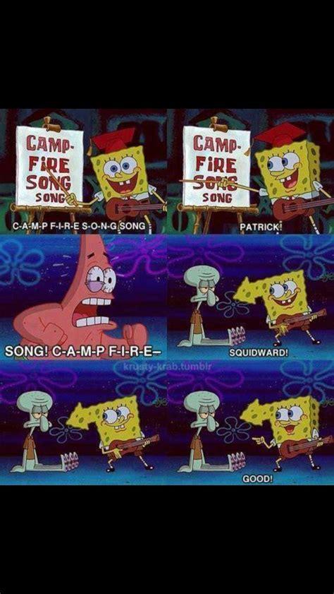 Campfire song song   Spongebob 4 life.   Spongebob