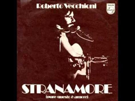 Stranamore Vecchioni Testo by Testo Stranamore Questo E Roberto