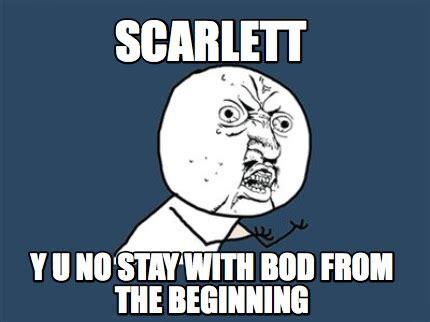 Y U So Meme Generator - meme creator scarlett y u no stay with bod from the beginning meme generator at memecreator org
