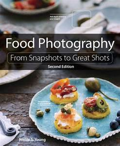 Food Photography: From Snapshots to Great Shots by Nicole S. Young | NOOK Book (eBook) | Barnes ...