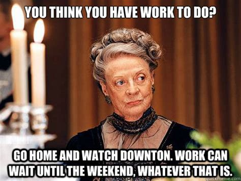 Downton Abbey Meme - hr lessons from downton abbey blogging4jobs